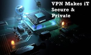 secure android with vpn, vpn keeps your device private, vpn helps