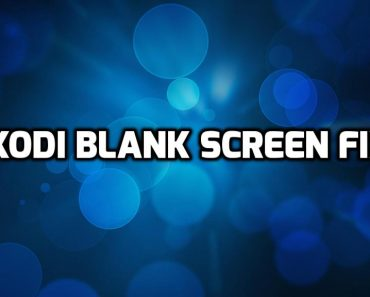 Kodi Blank Screen Fix, Kodi Black Screen, Kodi not loading