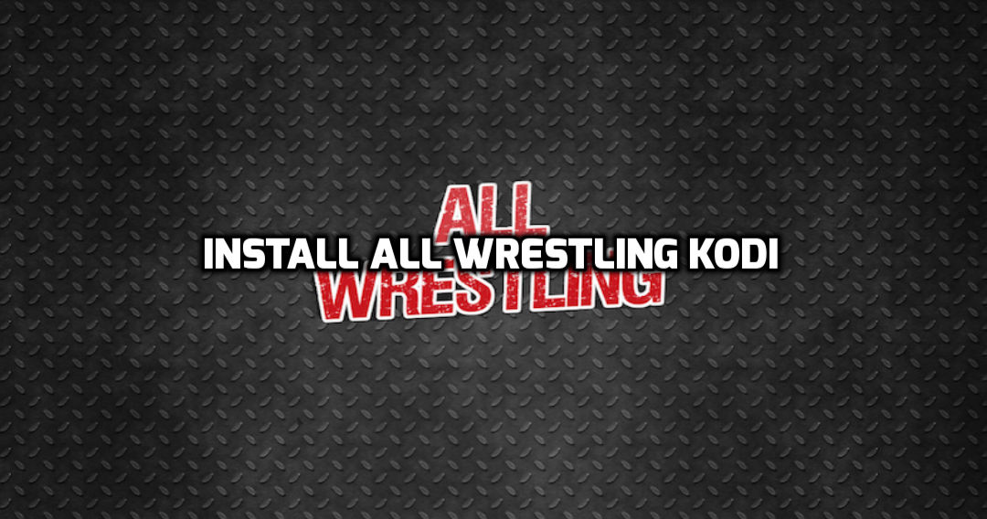 How To Install All Wrestling Addon On Kodi