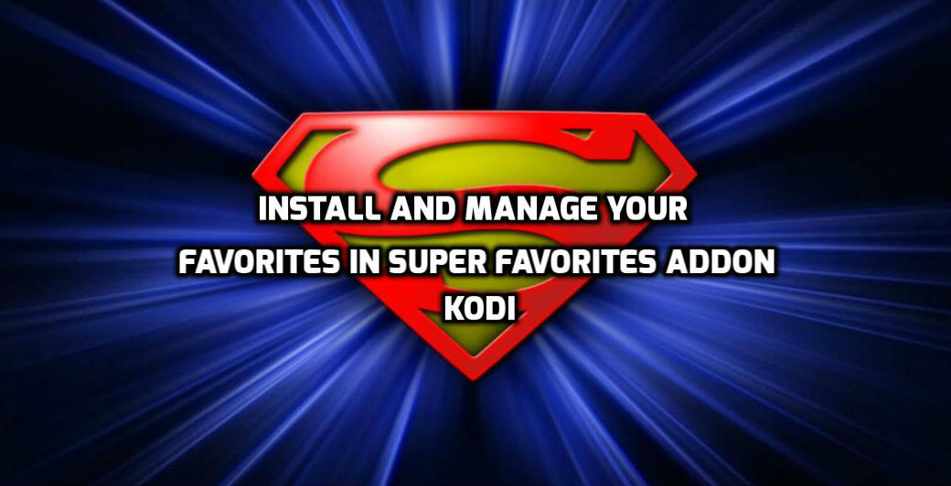 How To Install and Manage Your Favorites In Super Favorites Addon Kodi