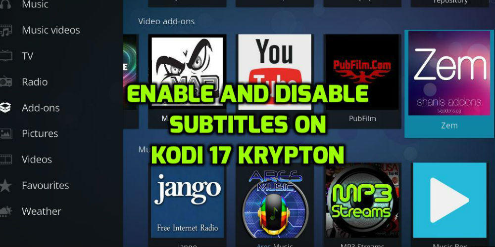 Easy Guide To Enable And Disable Subtitles On Kodi 17 Krypton