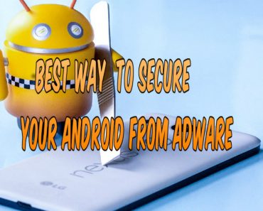 How to secure your android from adware, secure android from malware, protect android from virus, android security