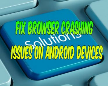 Fix broswer crashing issue on android device, solve issue with browser crashing on android, quick fix browser crashing problem on android