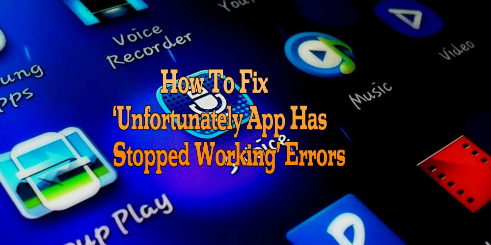 Fix Unfortunately App Has Stopped Working Errors