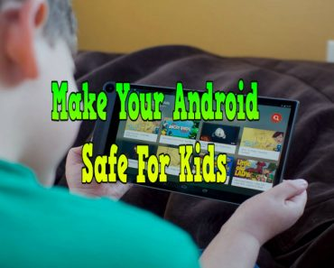 make your android safe for kids, how to make android safe for kids, android safety for kids